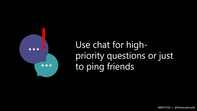 Use chat for high-priority questions or to ping friends