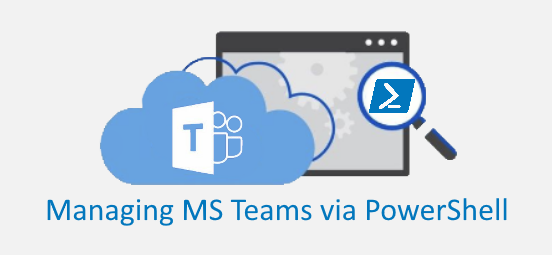 How to Manage Microsoft Teams via PowerShell