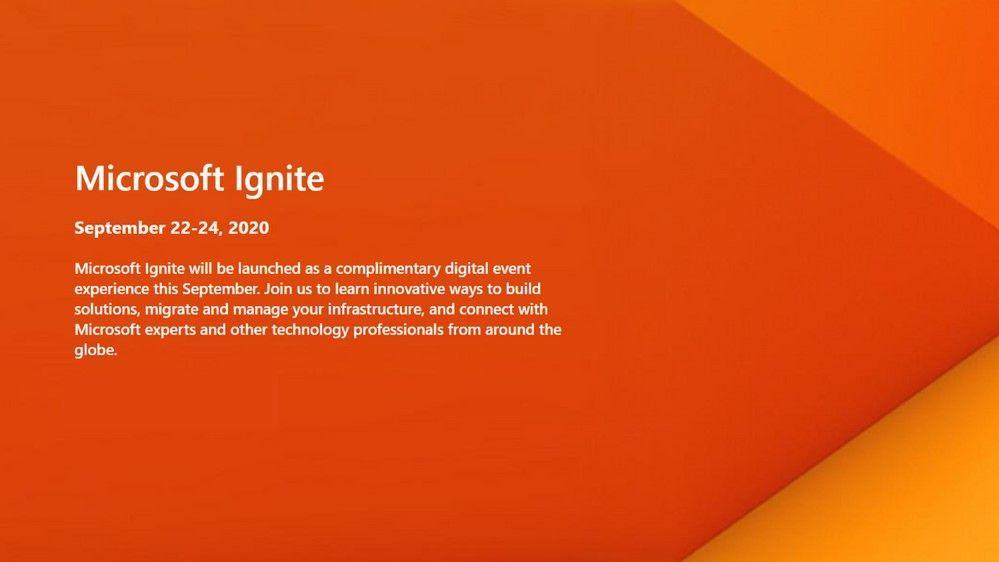 Microsoft Ignite 2020 - Sept.22-24, 2020 myignite.microsoft.com