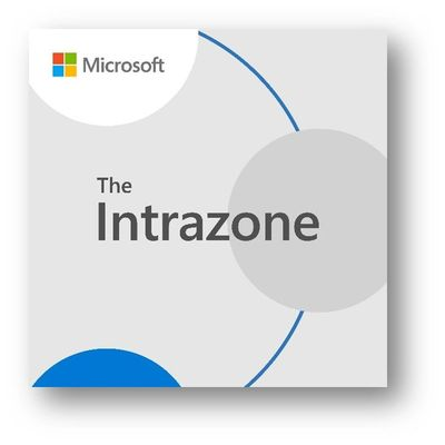 The Intrazone, a show about the Microsoft 365 intelligent intranet (https://aka.ms/TheIntrazone)