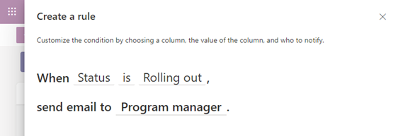 Create your rule(s) is like writing a sentence. Select each of the underlined portions of the rule statement to customize the condition by choosing a column, the value of the column, and who to notify.