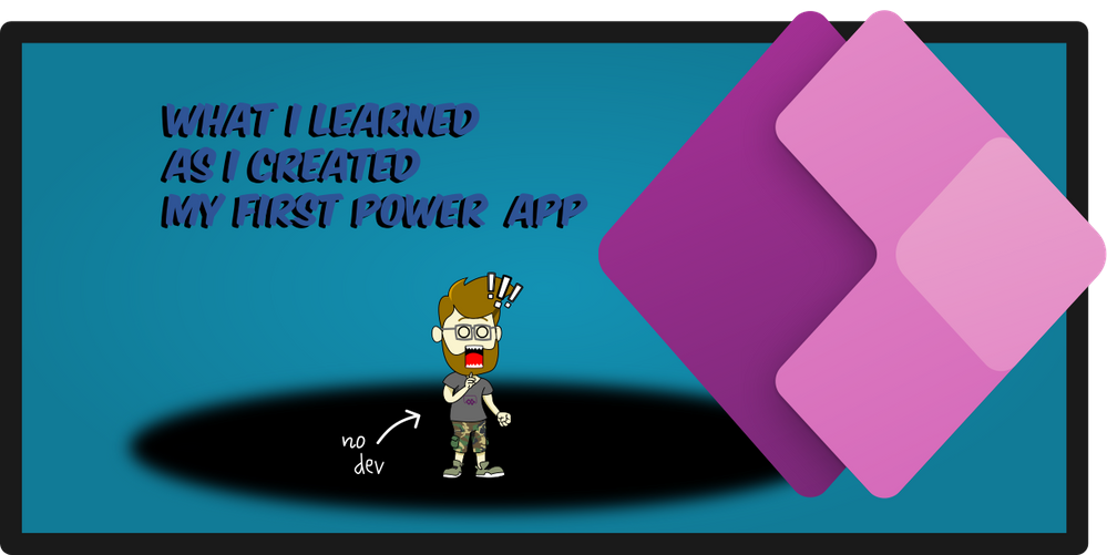 """Header picture for article """"What I (as a non dev) learned as I created my first Power App"""""""