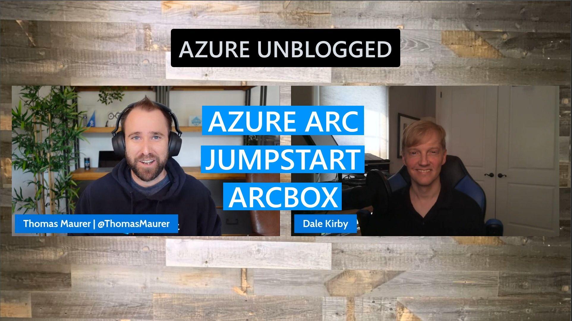 Azure Unblogged - Azure Arc Jumpstart ArcBox
