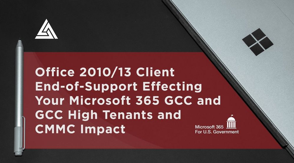 Office 2010 & 2013 Clients End-of-Support Affecting Microsoft 365 GCC High Tenants and CMMC Impact.jpg