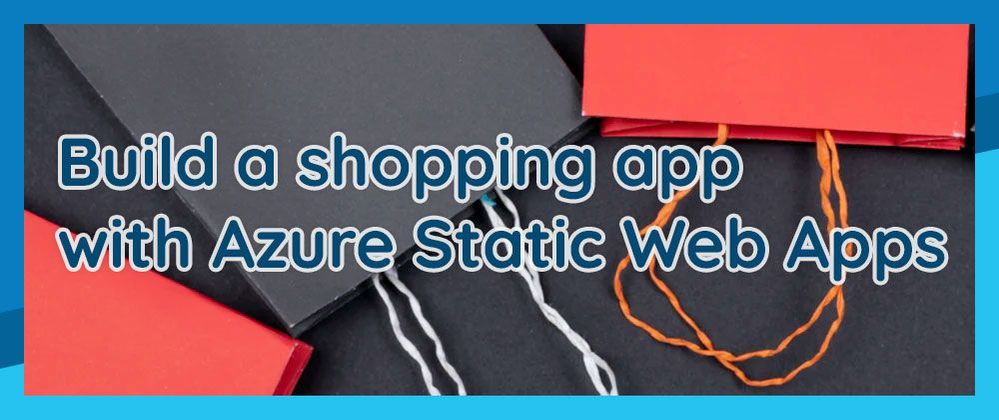 Build a shopping app with Azure Static Web Apps