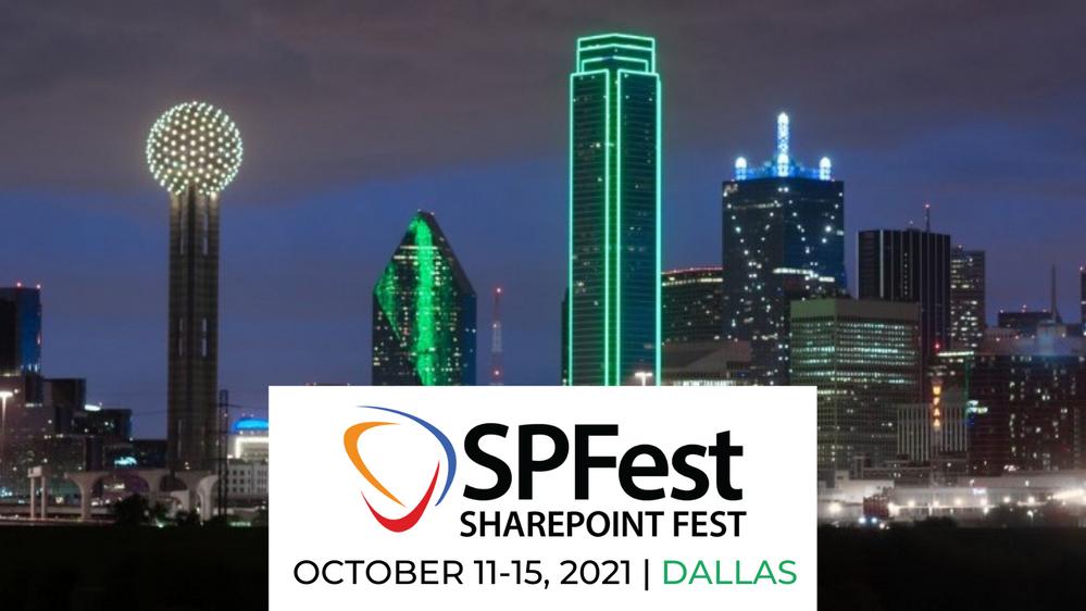 SharePoint Fest - Dallas -- October 11 – 15, 2021