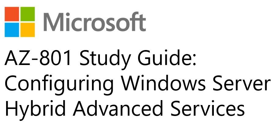 AZ-801 Study Guide: Configuring Windows Server Hybrid Advanced Services