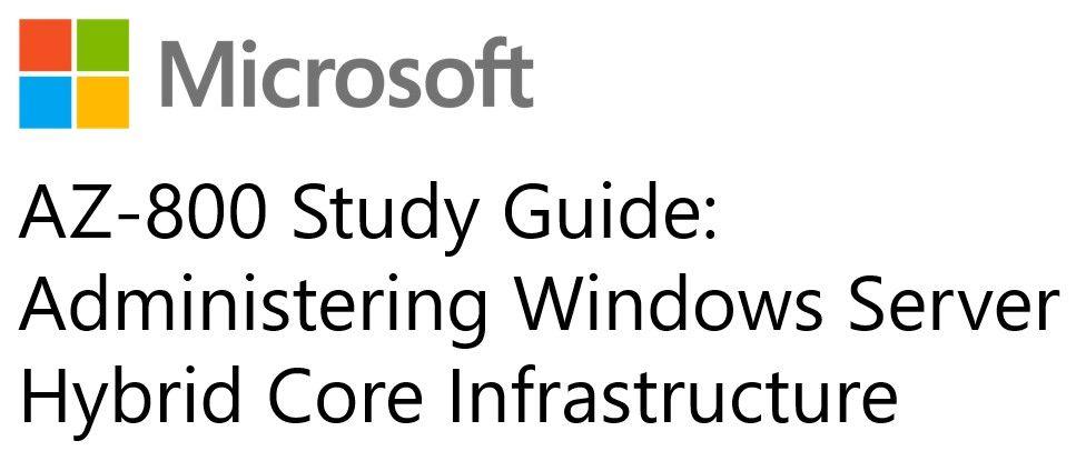 AZ-800 Study Guide: Administering Windows Server Hybrid Core Infrastructure