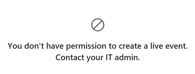 """You don't have permission to create a live event. Contact your IT admin."""
