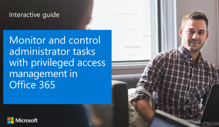 Monitor and control administrator tasks with privileged access management in Office 365