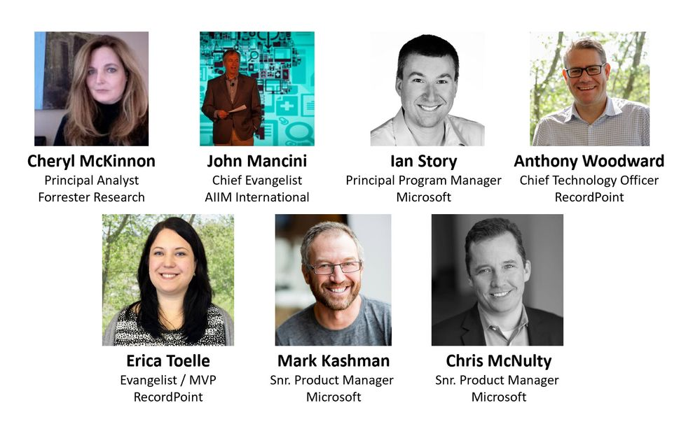 Left to right, top to bottom: Cheryl McKinnon – principal analyst (Forrester Research) [guest], John Mancini – Chief Evangelist (AIIM International) [guest], Ian Story – principal program manager (Microsoft) [guest], Anthony Woodward – CTO (RecordPoint) [guest], Erica Toelle – evangelist / MVP (RecordPoint) [guest], Mark Kashman – senior product manager (SharePoint/Microsoft) [co-host], and Chris McNulty – senior product manager (SharePoint/Microsoft) [co-host].