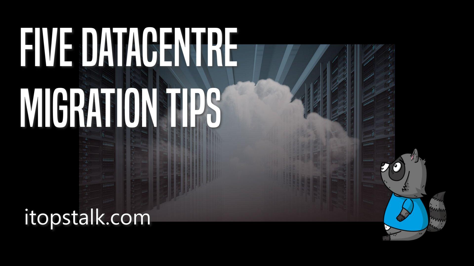 Five Datacentre Migration Tips