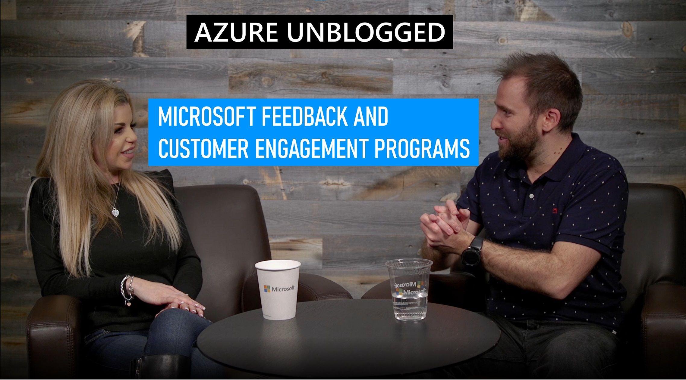 Azure Unblogged - Microsoft Feedback and Customer engagement programs
